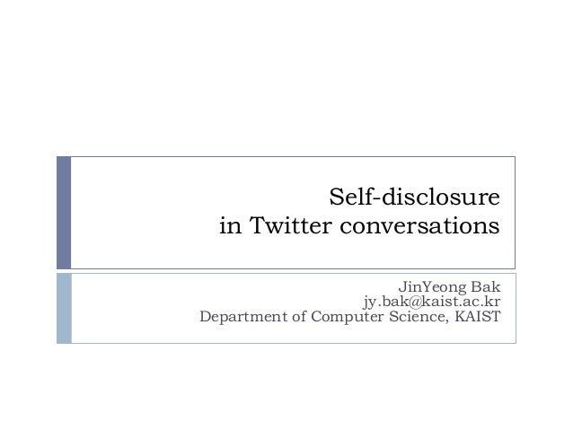 Self-disclosure in Twitter conversations  JinYeong Bakjy.bak@kaist.ac.krDepartment of Computer Science, KAIST