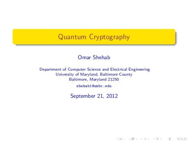 Quantum Cryptography                   Omar ShehabDepartment of Computer Science and Electrical Engineering       Universi...