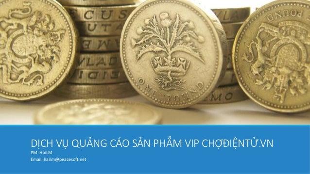 DỊCH VỤ QUẢNG CÁO SẢN PHẨM VIP CHỢĐIỆNTỬ.VNPM: HảiLMEmail: hailm@peacesoft.net