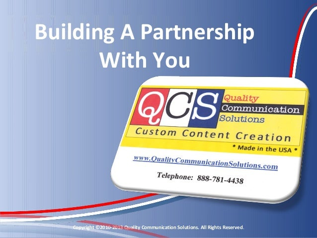 Building A Partnership       With You   Copyright ©2010-2013 Quality Communication Solutions. All Rights Reserved.
