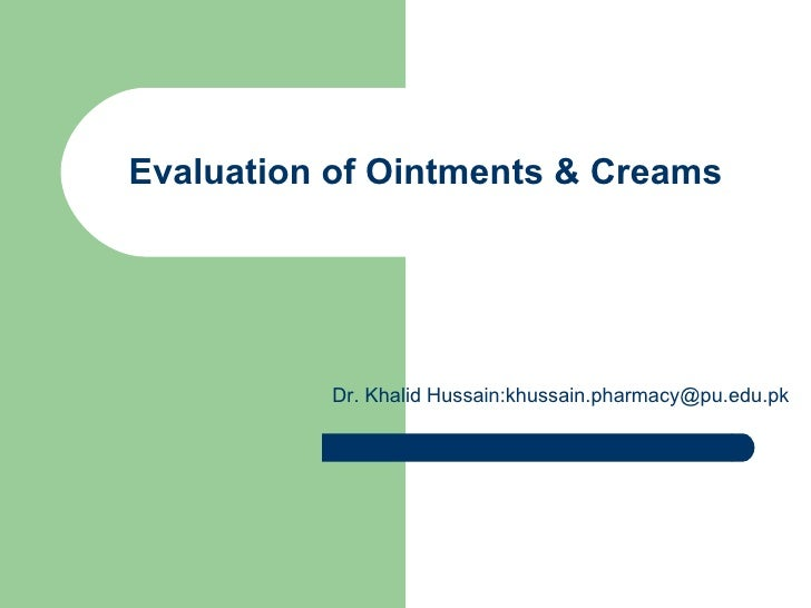 Evaluation of Ointments & Creams          Dr. Khalid Hussain:khussain.pharmacy@pu.edu.pk