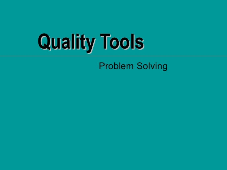 Quality Tools       Problem Solving