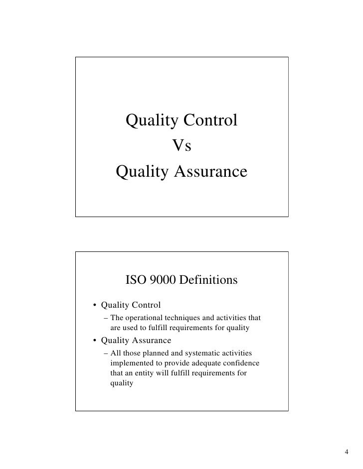 Quality Control              Vs      Quality Assurance             ISO 9000 Definitions • Quality Control   – The operatio...