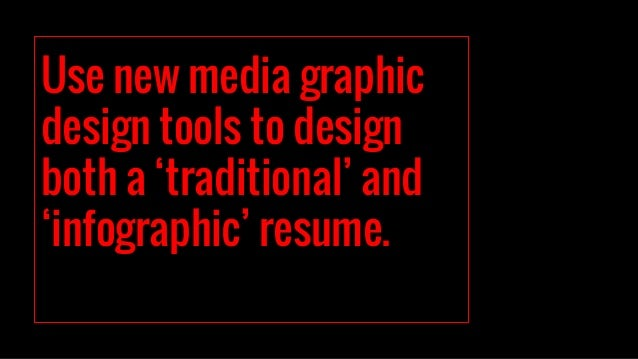 Use new media graphic design tools to design both a 'traditional' and 'infographic' resume.