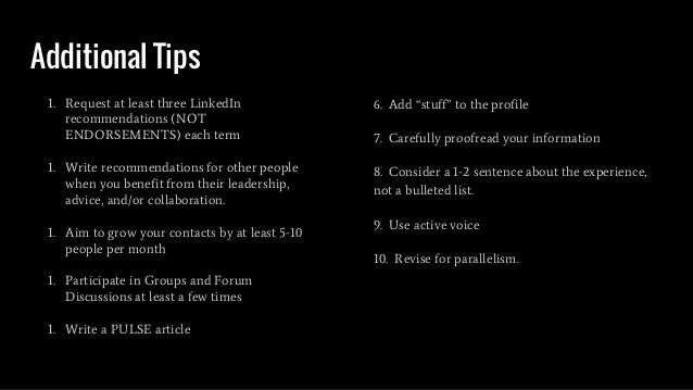 Additional Tips 1. Request at least three LinkedIn recommendations (NOT ENDORSEMENTS) each term 1. Write recommendations f...