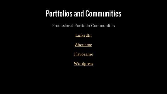 Portfolios and Communities Professional Portfolio Communities LinkedIn About.me Flavors.me Wordpress