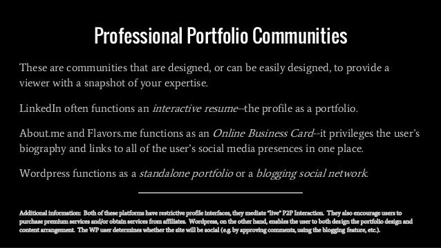 Professional Portfolio Communities These are communities that are designed, or can be easily designed, to provide a viewer...