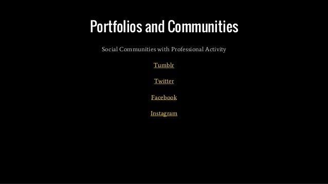 Portfolios and Communities Social Communities with Professional Activity Tumblr Twitter Facebook Instagram