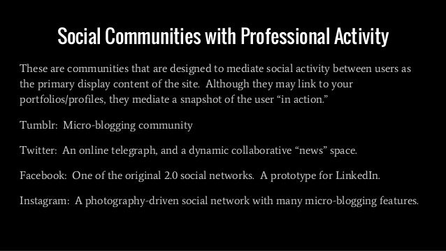 Social Communities with Professional Activity These are communities that are designed to mediate social activity between u...