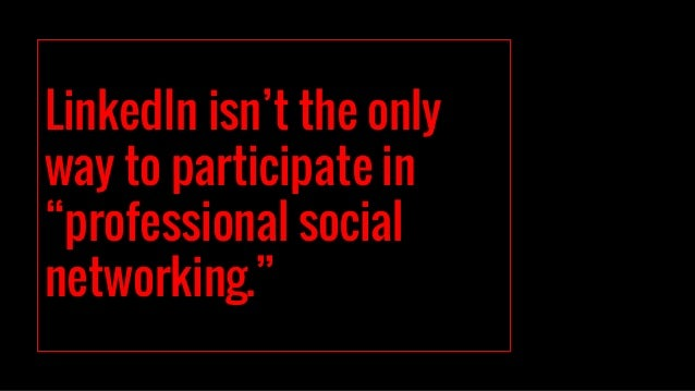 """LinkedIn isn't the only way to participate in """"professional social networking."""""""