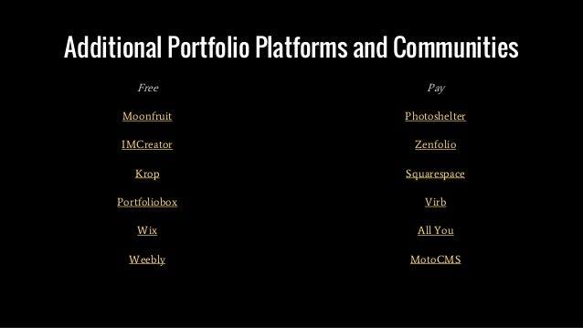 Additional Portfolio Platforms and Communities Free Moonfruit IMCreator Krop Portfoliobox Wix Weebly Pay Photoshelter Zenf...
