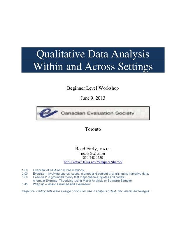 Qualitative Data AnalysisWithin and Across SettingsBeginner Level WorkshopJune 9, 2013TorontoReed Early, MA CErearly@telus...