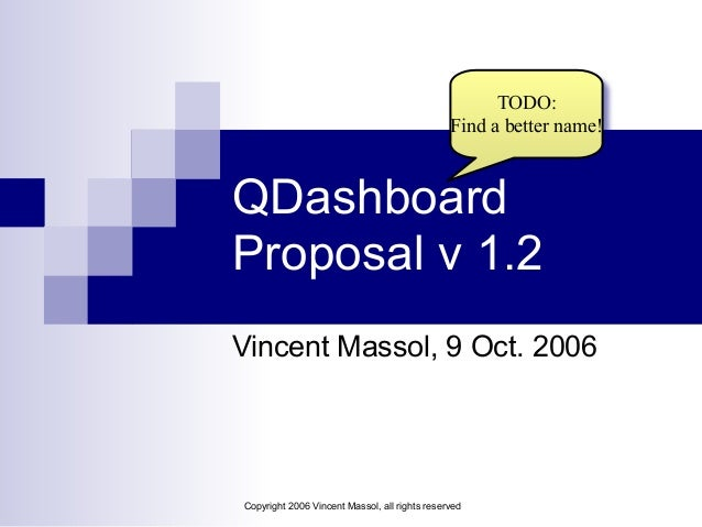 Copyright 2006 Vincent Massol, all rights reserved QDashboard Proposal v 1.2 Vincent Massol, 9 Oct. 2006 TODO: