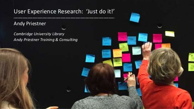 User Experience Research: 'Just do it!' ----------------------------------------------------------------------------------...