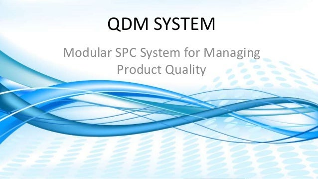 Dimensional Control Systems | 2017 All Rights Reserved QDM SYSTEM Modular SPC System for Managing Product Quality