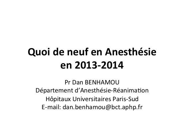 Quoi  de  neuf  en  Anesthésie   en  2013-‐2014   Pr  Dan  BENHAMOU   Département  d'Anesthésie-‐R...