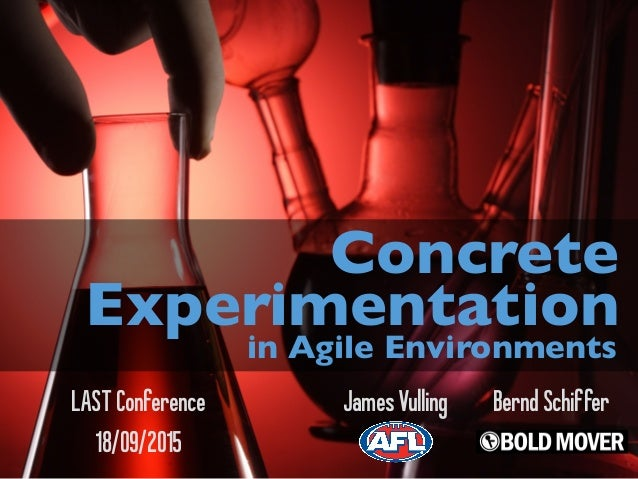 LASTConference Concrete Experimentation in Agile Environments BerndSchifferJamesVulling 18/09/2015