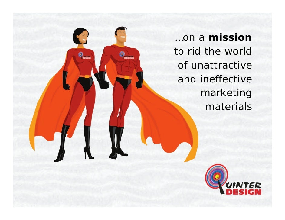 … on a  mission   to rid the world  of unattractive  and ineffective  marketing  materials