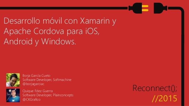 Reconnect(); //2015 Desarrollo móvil con Xamarin y Apache Cordova para iOS, Android y Windows. Borja García Cueto Software...