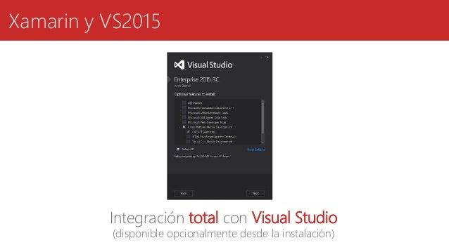 Xamarin y VS2015 Integración total con Visual Studio (disponible opcionalmente desde la instalación)