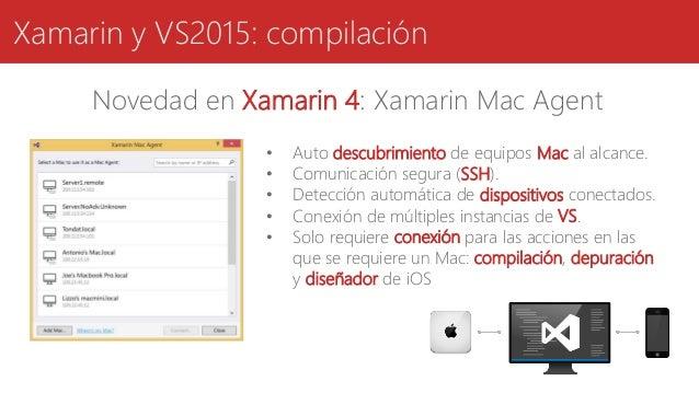 Xamarin y VS2015: compilación Novedad en Xamarin 4: Xamarin Mac Agent • Auto descubrimiento de equipos Mac al alcance. • C...