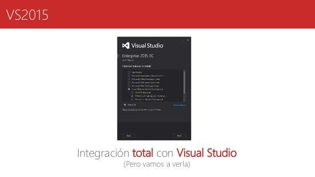 VS2015 Integración total con Visual Studio (Pero vamos a verla)