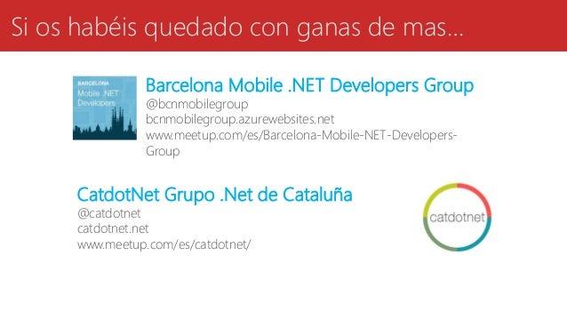 Si os habéis quedado con ganas de mas… Barcelona Mobile .NET Developers Group @bcnmobilegroup bcnmobilegroup.azurewebsites...