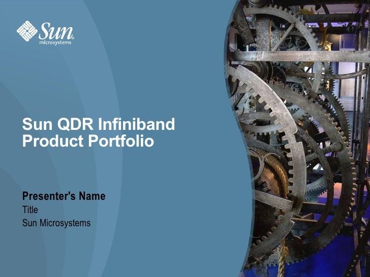Sun QDR Infiniband  Product Portfolio <ul><li>Presenter's Name </li></ul><ul><ul><li>Title </li></ul></ul><ul><ul><ul><li>...