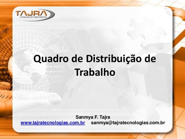 Quadro de Distribuição de Trabalho Sanmya F. Tajra www.tajratecnologias.com.br sanmya@tajratecnologias.com.br