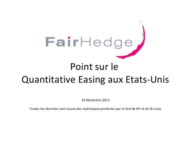 Point sur le Quantitative Easing aux Etats-Unis 10 décembre 2013 Toutes les données sont issues des statistiques produites...