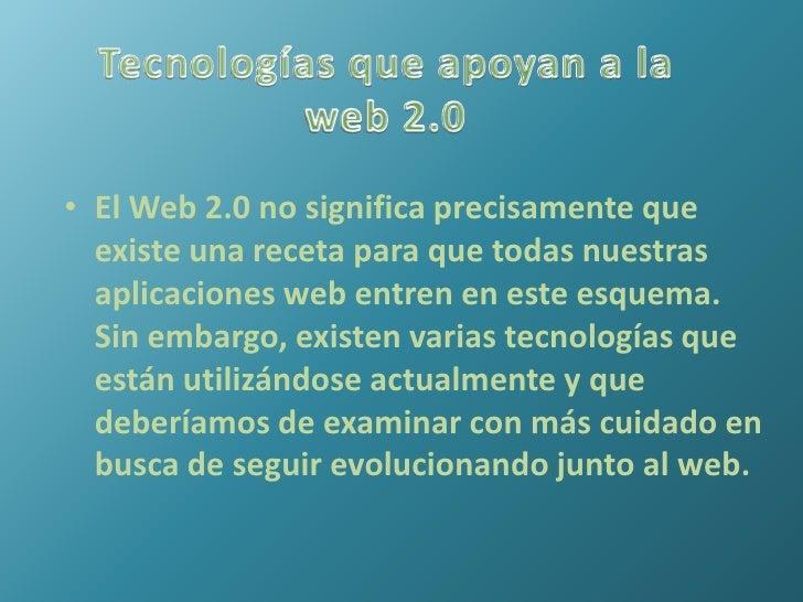 Tecnologías que apoyan a la web 2.0<br />El Web 2.0 no significa precisamente que existe una receta para que todas nuestra...