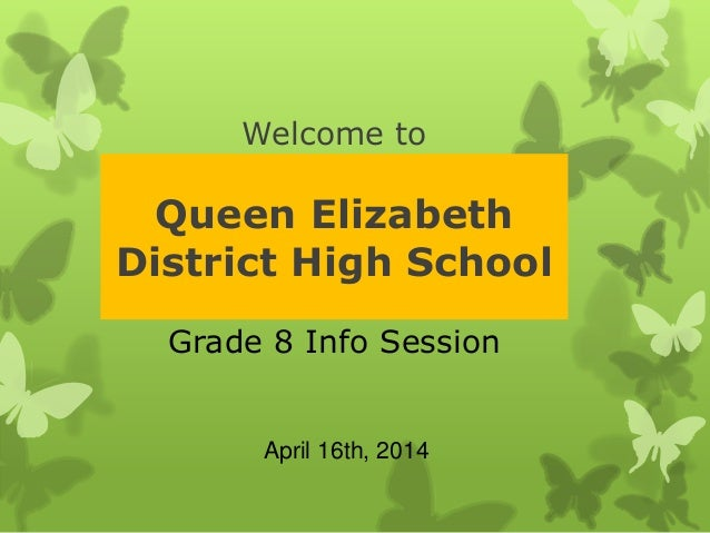 Welcome to Queen Elizabeth District High School Grade 8 Info Session April 16th, 2014