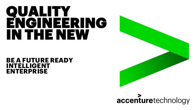 QUALITY ENGINEERING IN THE NEW BE A FUTURE READY INTELLIGENT ENTERPRISE