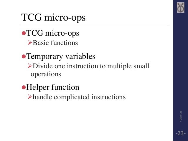 TCG micro-ops  TCG micro-ops  Basic functions  Temporary variables  Divide one instruction to multiple small  operatio...