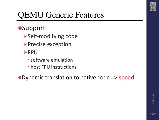 QEMU Generic Features  Support  Self-modifying code  Precise exception  FPU   software emulation   host FPU instruct...