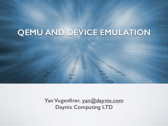 QEMU AND DEVICE EMULATION Yan Vugenfirer, yan@daynix.com Daynix Computing LTD