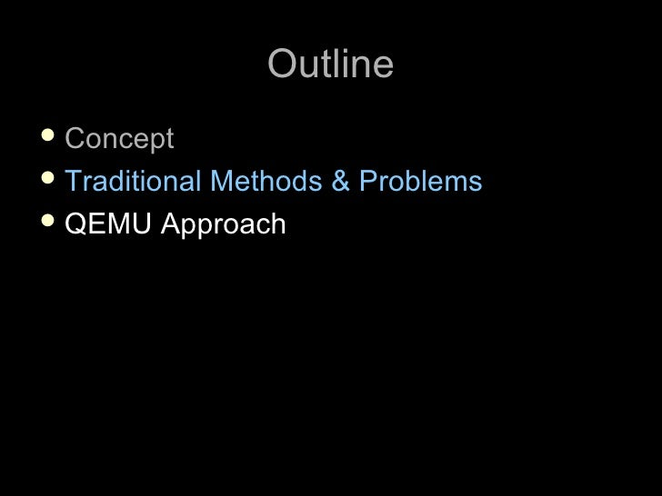 Outline  Concept  Traditional           Methods & Problems  QEMU Approach