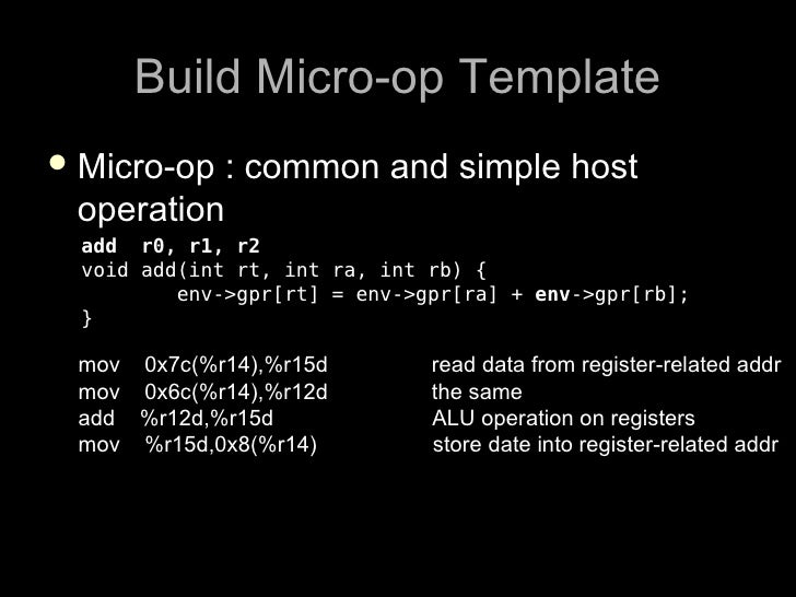 Build Micro-op Template  Micro-op: common and simple host  operation  add r0, r1, r2  void add(int rt, int ra, int rb) { ...