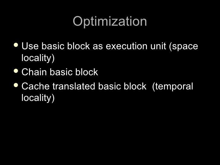 Optimization  Use  basic block as execution unit (space   locality)  Chain basic block  Cache translated basic block (t...