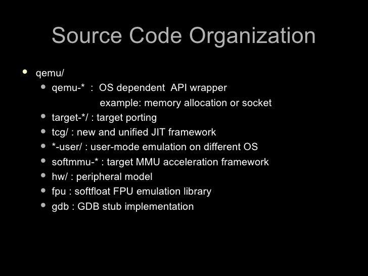 Source Code Organization    qemu/       qemu-* : OS dependent API wrapper                      example: memory allocatio...