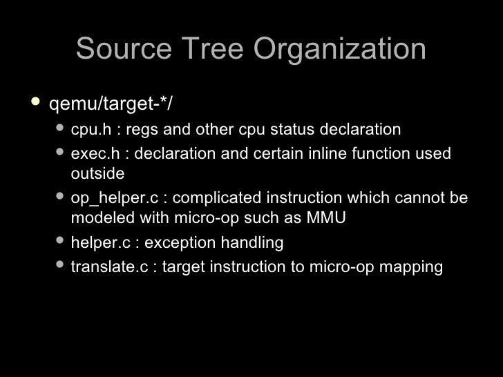 Source Tree Organization  qemu/target-*/    cpu.h  : regs and other cpu status declaration    exec.h : declaration and ...