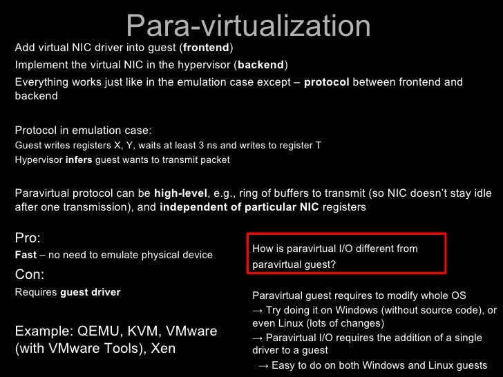 Para-virtualization Add virtual NIC driver into guest (frontend) Implement the virtual NIC in the hypervisor ( backend) Ev...