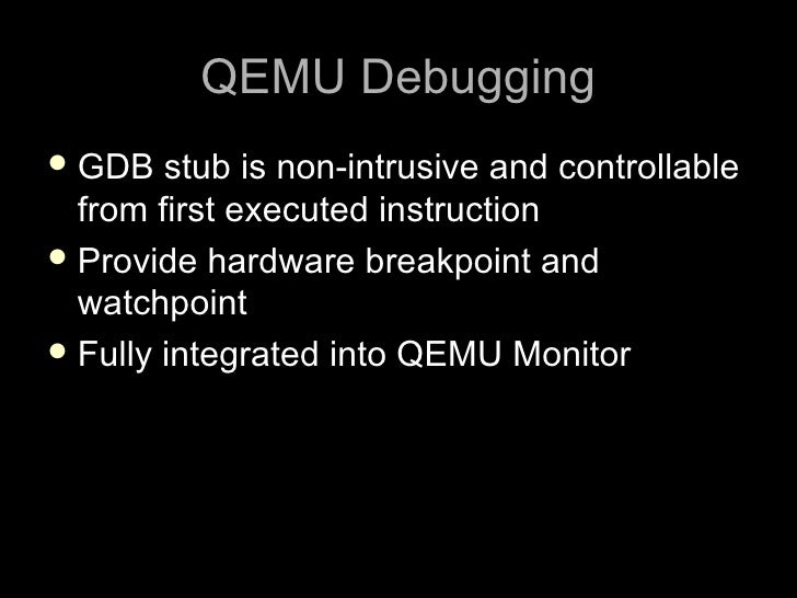 QEMU Debugging  GDB   stub is non-intrusive and controllable   from first executed instruction  Provide hardware breakpo...