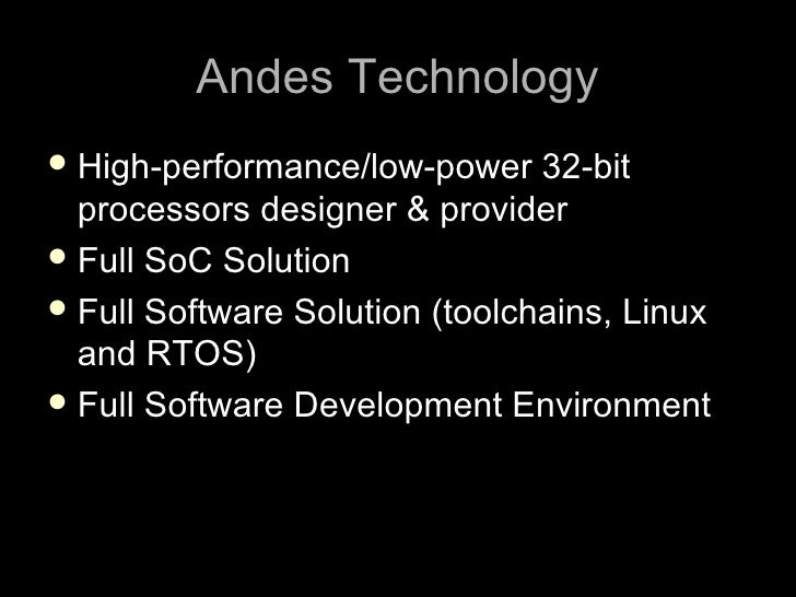 Andes Technology  High-performance/low-power    32-bit   processors designer & provider  Full SoC Solution  Full Softwa...
