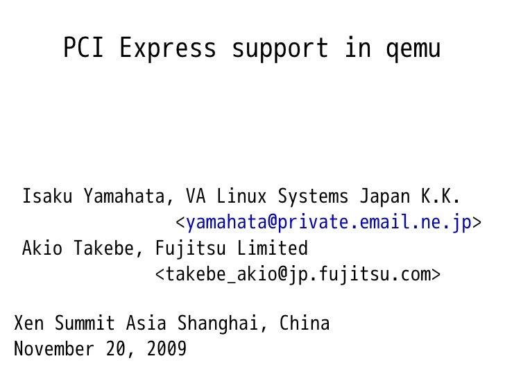 PCI Express support in qemu     Isaku Yamahata, VA Linux Systems Japan K.K.                <yamahata@private.email.ne.jp> ...