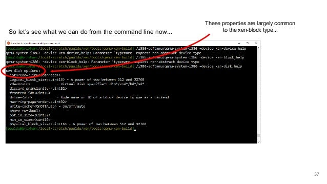 So let's see what we can do from the command line now... These properties are largely common to the xen-block type... 37