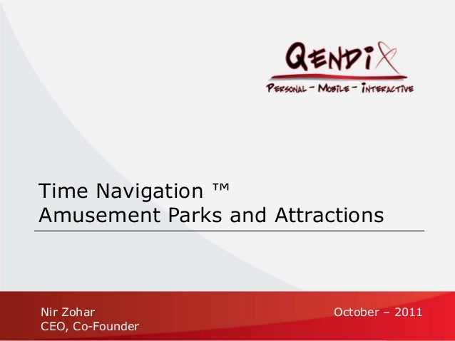 Nir Zohar CEO, Co-Founder October – 2011 Time Navigation ™ Amusement Parks and Attractions