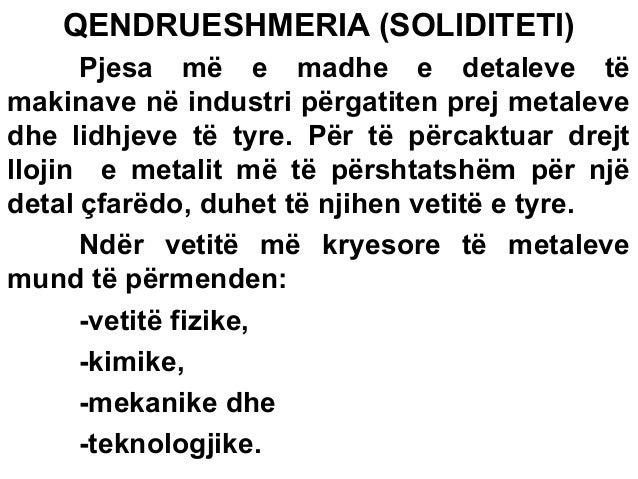 QENDRUESHMERIA (SOLIDITETI) Pjesa më e madhe e detaleve të makinave në industri përgatiten prej metaleve dhe lidhjeve të t...