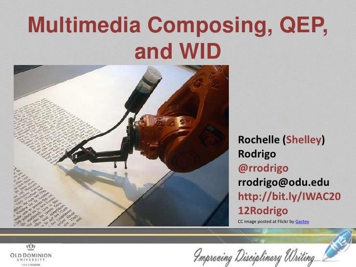 Multimedia Composing, QEP,         and WID                  Rochelle (Shelley)                  Rodrigo                  @...