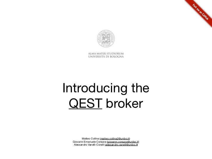 Introducing the QEST broker        Matteo Collina (matteo.collina2@unibo.it) Giovanni Emanuele Corazza (giovanni.corazza@u...